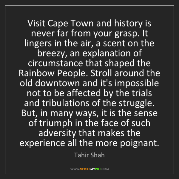 Tahir Shah: Visit Cape Town and history is never far from your grasp....