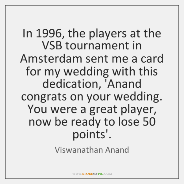 In 1996, the players at the VSB tournament in Amsterdam sent me a ...
