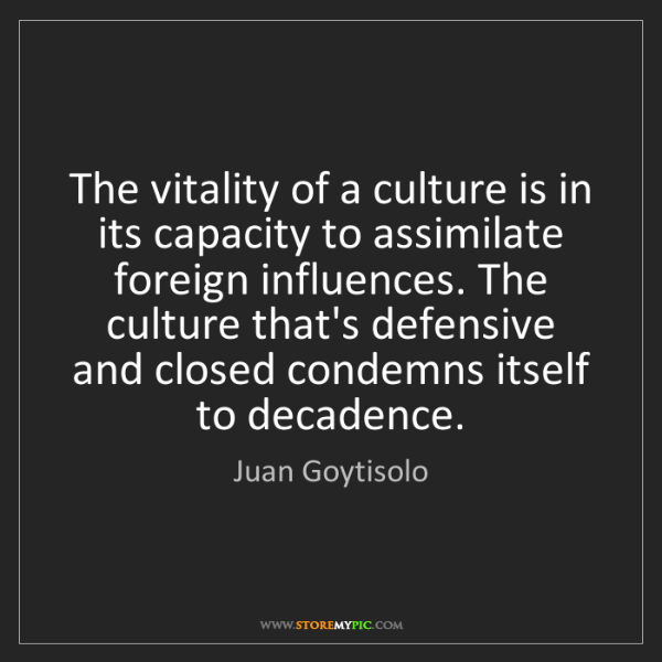 Juan Goytisolo: The vitality of a culture is in its capacity to assimilate...