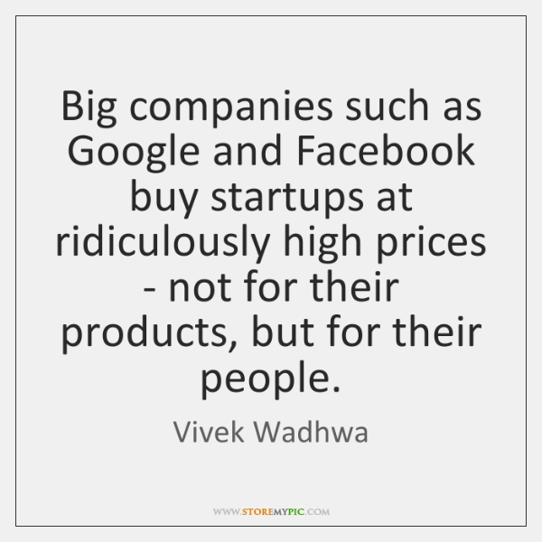 Big companies such as Google and Facebook buy startups at ridiculously high ...