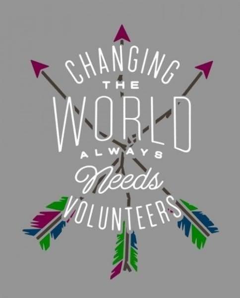 Changing the world always needs volunteers