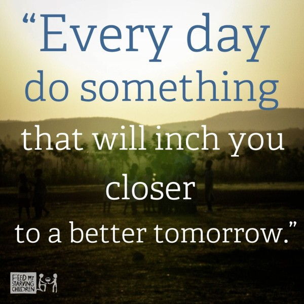 Every day do something that will inch you closer to be a better tomorrow