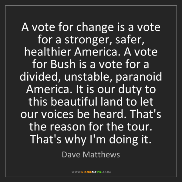 Dave Matthews: A vote for change is a vote for a stronger, safer, healthier...