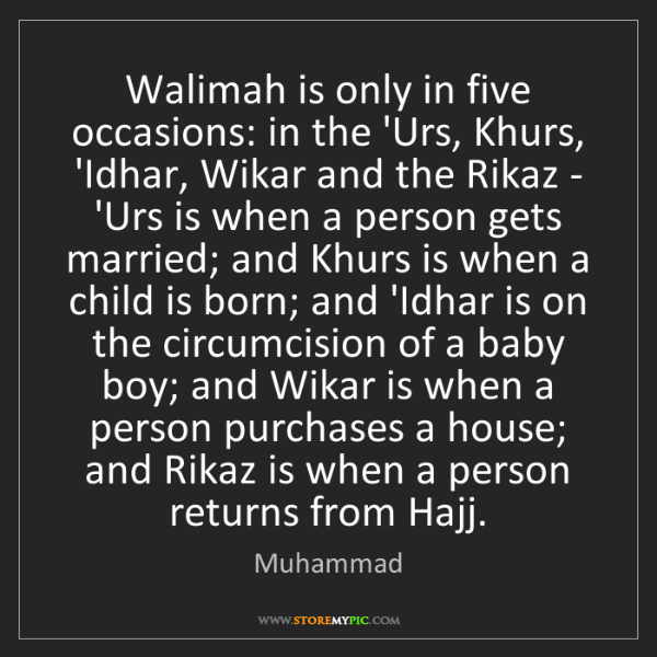 Muhammad: Walimah is only in five occasions: in the 'Urs, Khurs,...