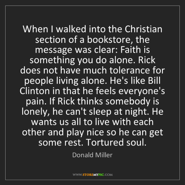 Donald Miller: When I walked into the Christian section of a bookstore,...