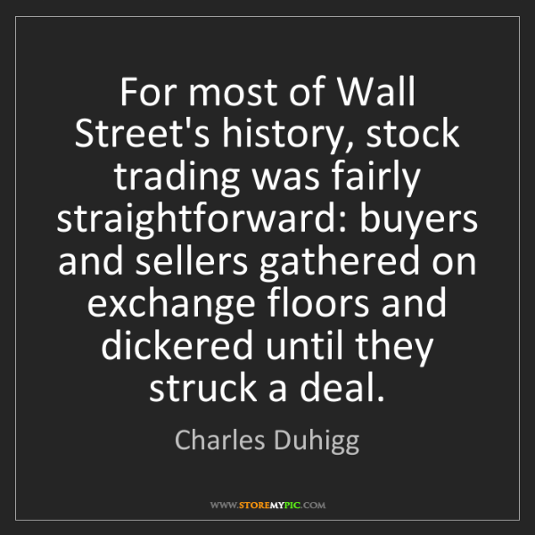 Charles Duhigg: For most of Wall Street's history, stock trading was...