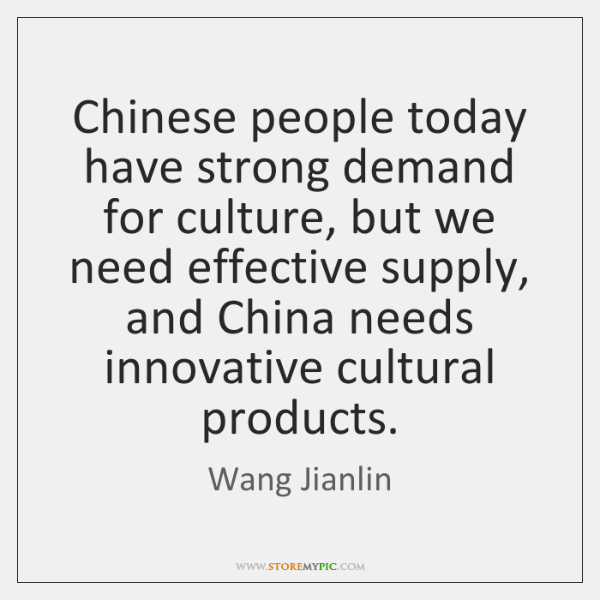 Chinese people today have strong demand for culture, but we need effective ...