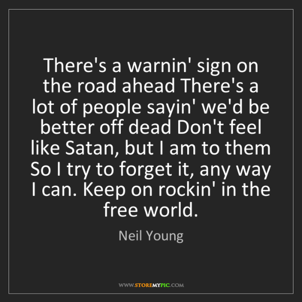 Neil Young: There's a warnin' sign on the road ahead There's a lot...