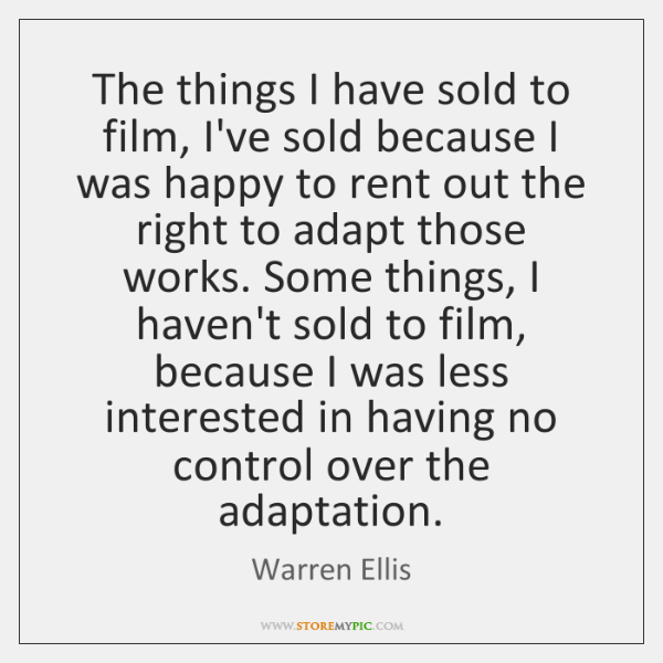 The things I have sold to film, I've sold because I was ...