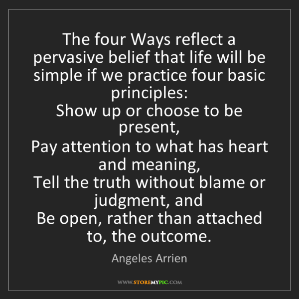 Angeles Arrien: The four Ways reflect a pervasive belief that life will...