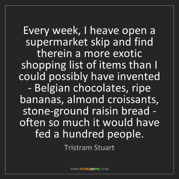 Tristram Stuart: Every week, I heave open a supermarket skip and find...
