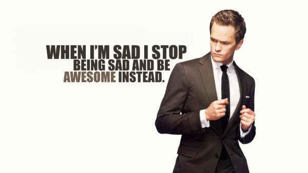 When im sad i stop being sad and be awesome instead