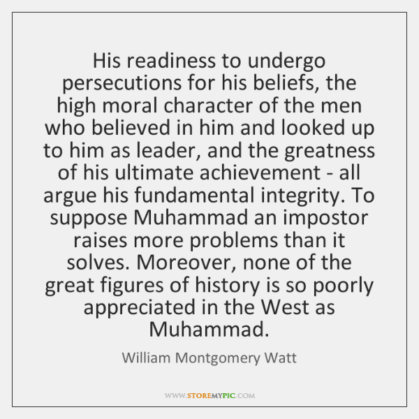 His readiness to undergo persecutions for his beliefs, the high moral character ...