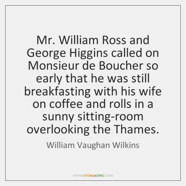 Mr. William Ross and George Higgins called on Monsieur de Boucher so ...