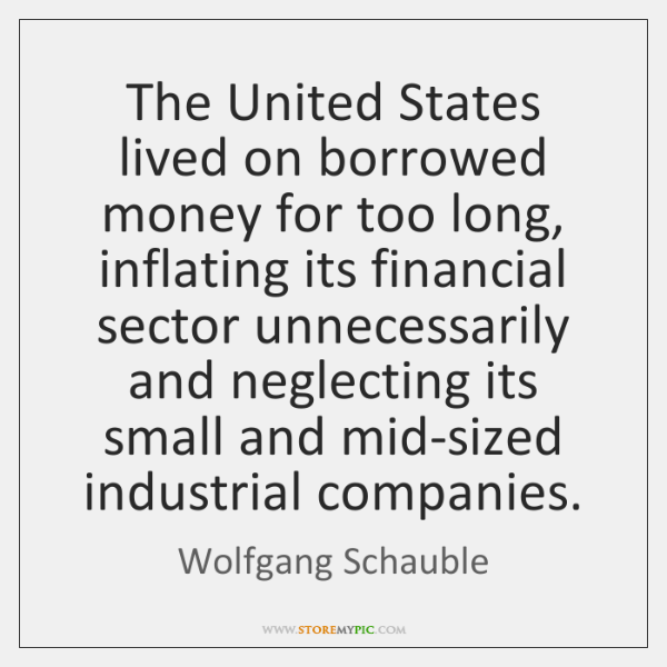 The United States lived on borrowed money for too long, inflating its ...