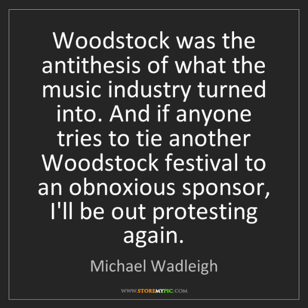 Michael Wadleigh: Woodstock was the antithesis of what the music industry...
