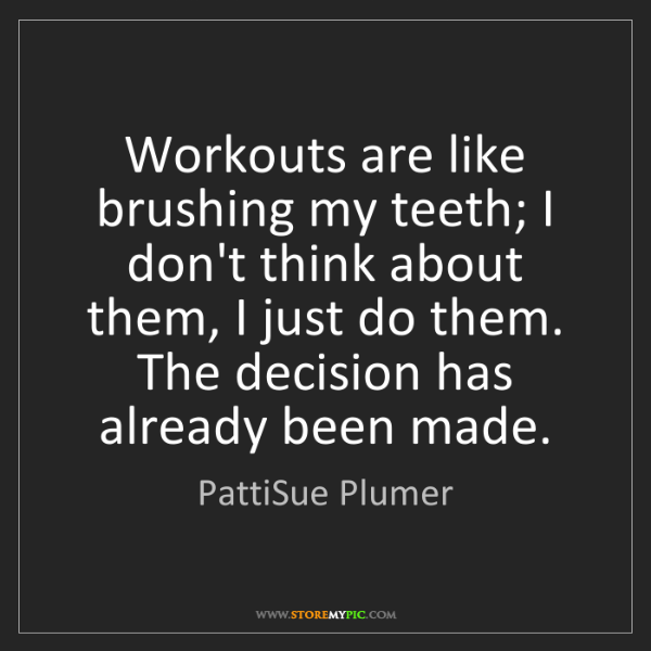 PattiSue Plumer: Workouts are like brushing my teeth; I don't think about...