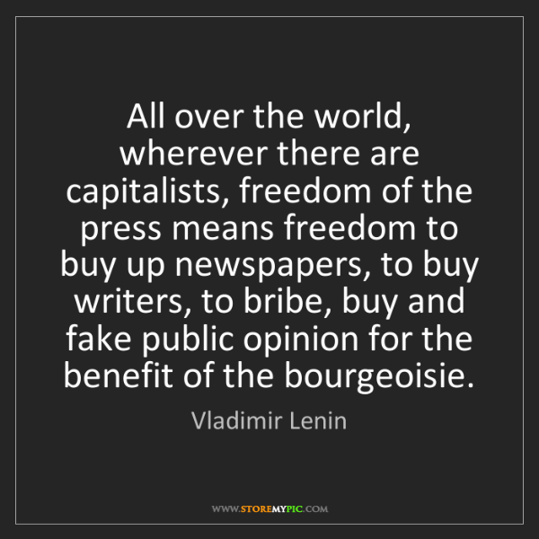 Vladimir Lenin: All over the world, wherever there are capitalists, freedom...