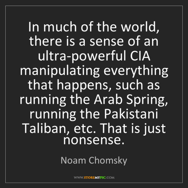 Noam Chomsky: In much of the world, there is a sense of an ultra-powerful...