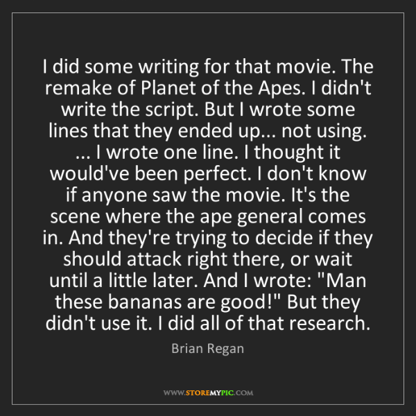 Brian Regan: I did some writing for that movie. The remake of Planet...