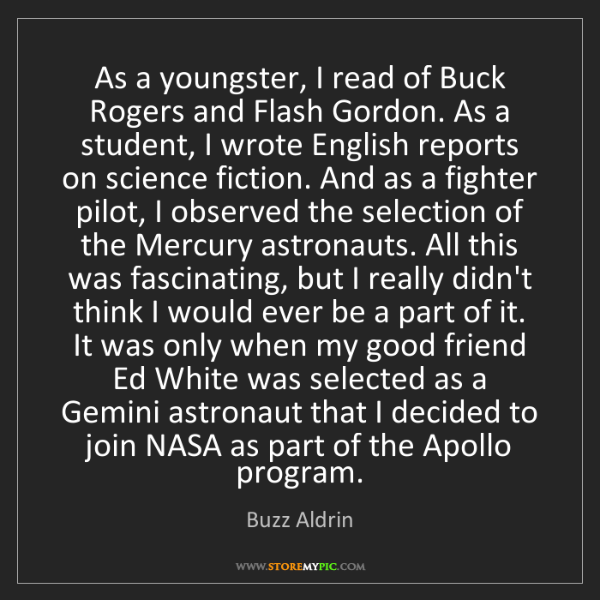 Buzz Aldrin: As a youngster, I read of Buck Rogers and Flash Gordon....