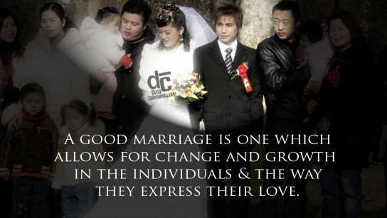 A good marriage is one which allows for change and growth in the individual the way they express the