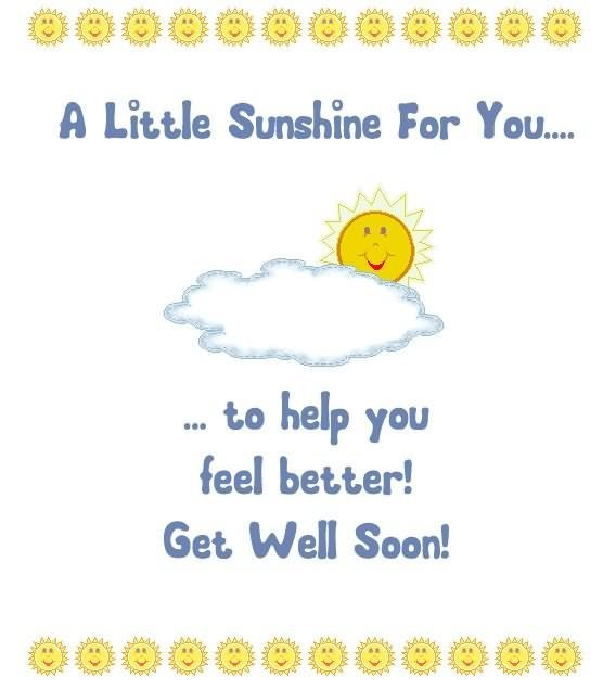 A little sunshine for you to help you feel better get well soon