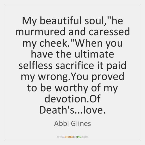 """My beautiful soul,""""he murmured and caressed my cheek.""""When you have ..."""