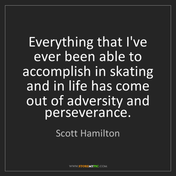 Scott Hamilton: Everything that I've ever been able to accomplish in...