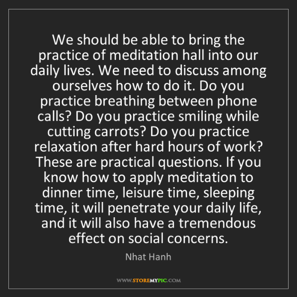 Nhat Hanh: We should be able to bring the practice of meditation...