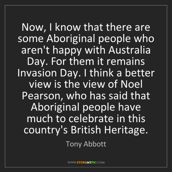 Tony Abbott: Now, I know that there are some Aboriginal people who...