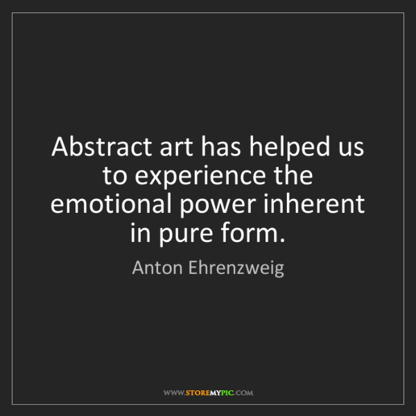 Anton Ehrenzweig: Abstract art has helped us to experience the emotional...