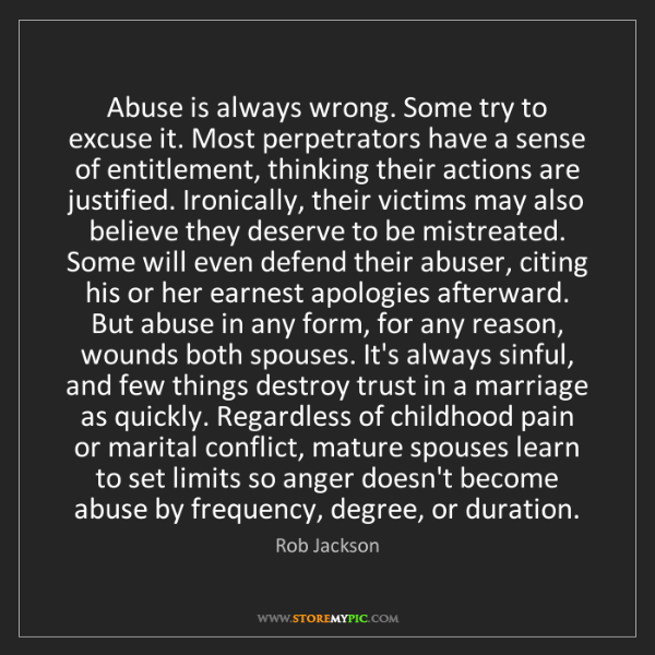 Rob Jackson: Abuse is always wrong. Some try to excuse it. Most perpetrators...