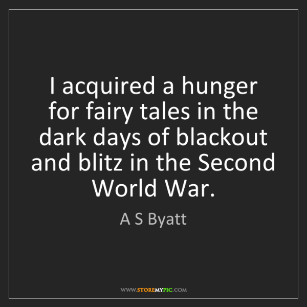 A S Byatt: I acquired a hunger for fairy tales in the dark days...