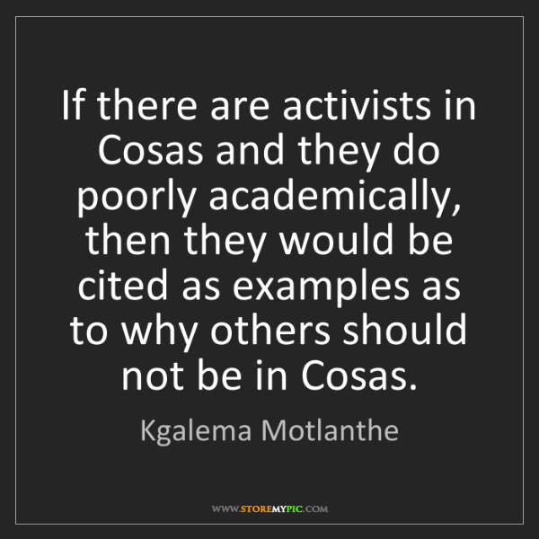 Kgalema Motlanthe: If there are activists in Cosas and they do poorly academically,...