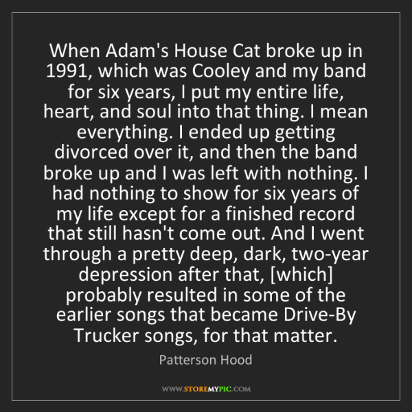 Patterson Hood: When Adam's House Cat broke up in 1991, which was Cooley...
