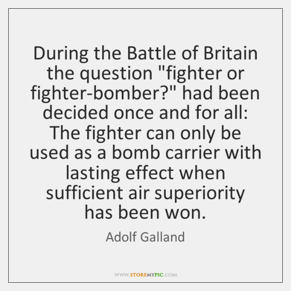 "During the Battle of Britain the question ""fighter or fighter-bomber?"" had been ..."