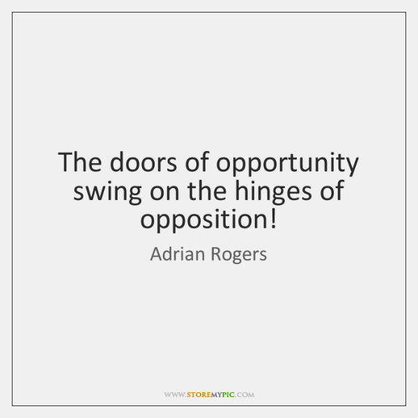The Doors Of Opportunity Swing On The Hinges Of Opposition Storemypic