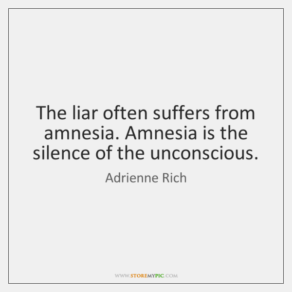 The liar often suffers from amnesia. Amnesia is the silence of the ...