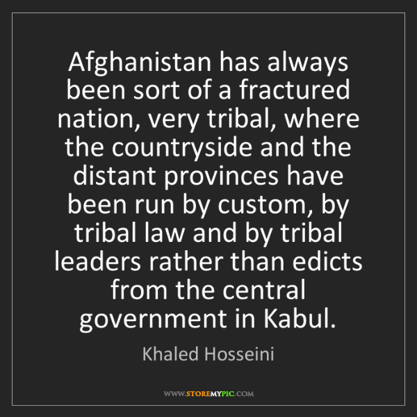 Khaled Hosseini: Afghanistan has always been sort of a fractured nation,...