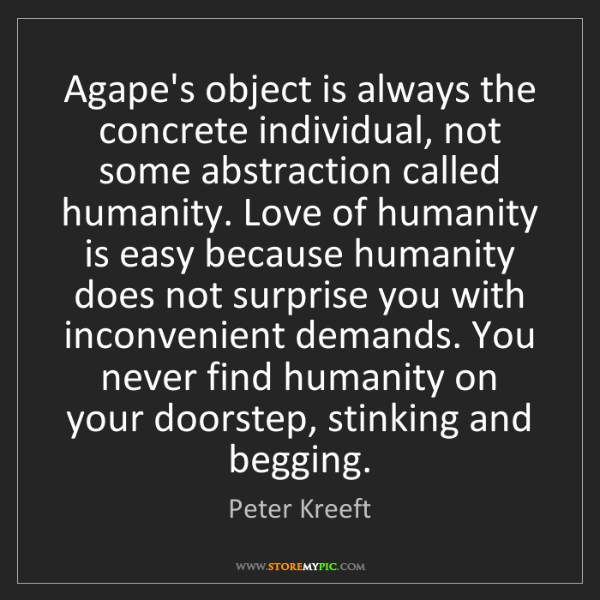 Peter Kreeft: Agape's object is always the concrete individual, not...