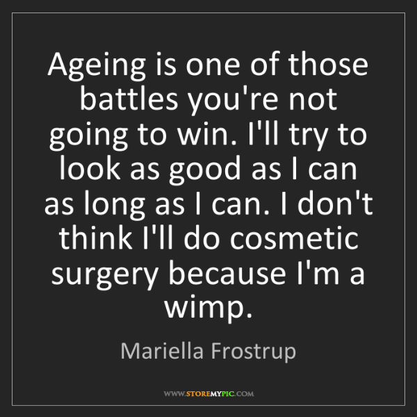 Mariella Frostrup: Ageing is one of those battles you're not going to win....