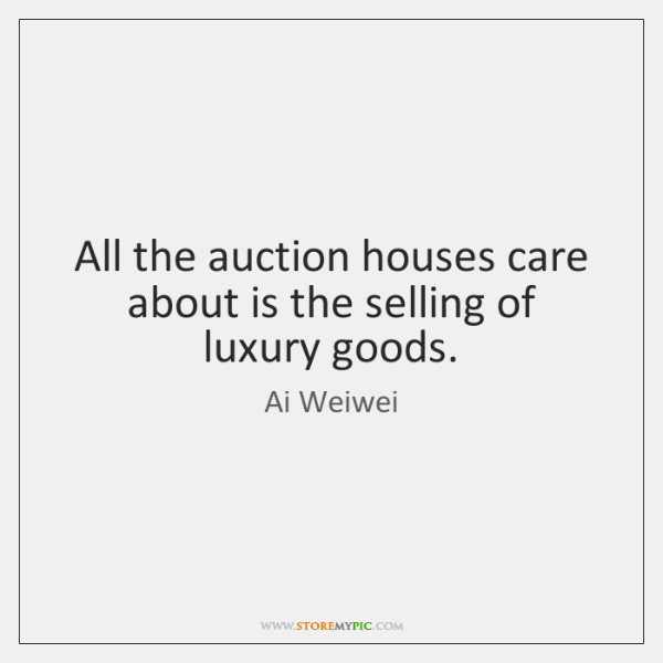 All the auction houses care about is the selling of luxury goods.