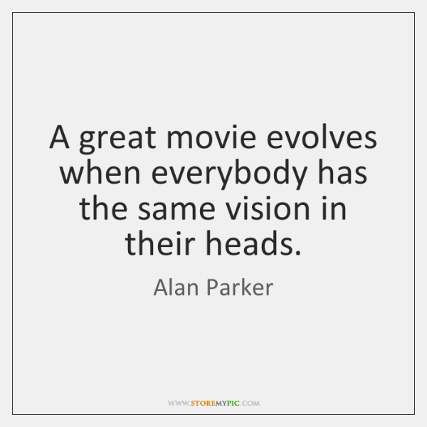 A great movie evolves when everybody has the same vision in their ...