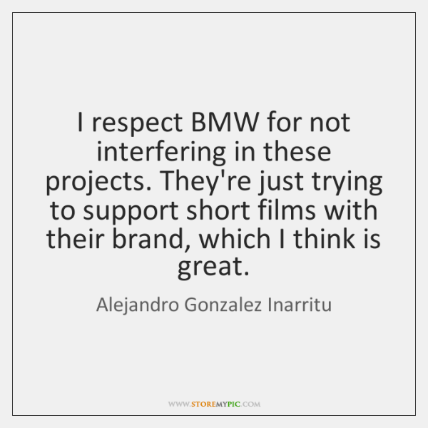 I respect BMW for not interfering in these projects. They're just trying ...