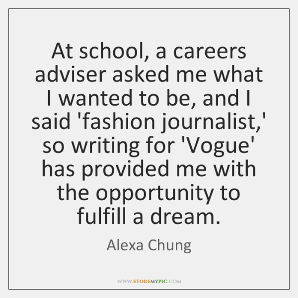 At school, a careers adviser asked me what I wanted to be, ...