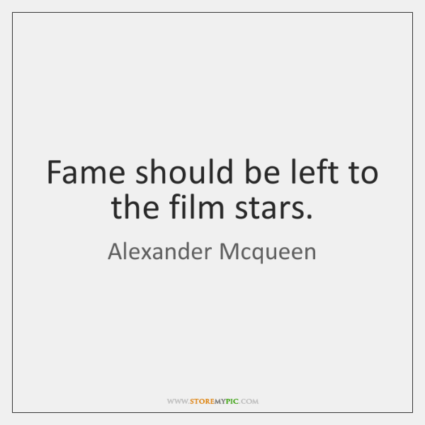 Fame should be left to the film stars.