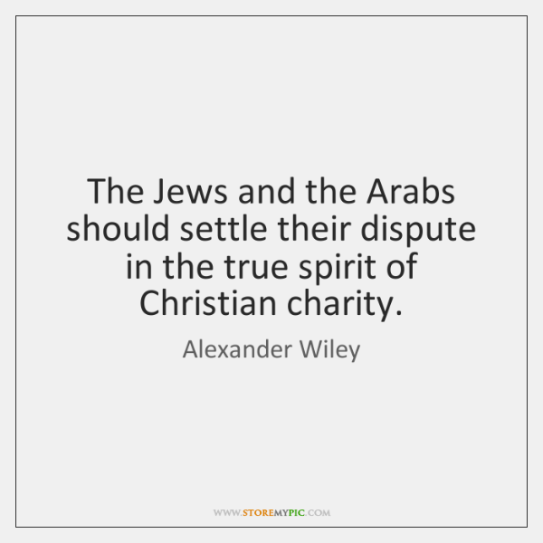 The Jews and the Arabs should settle their dispute in the true ...