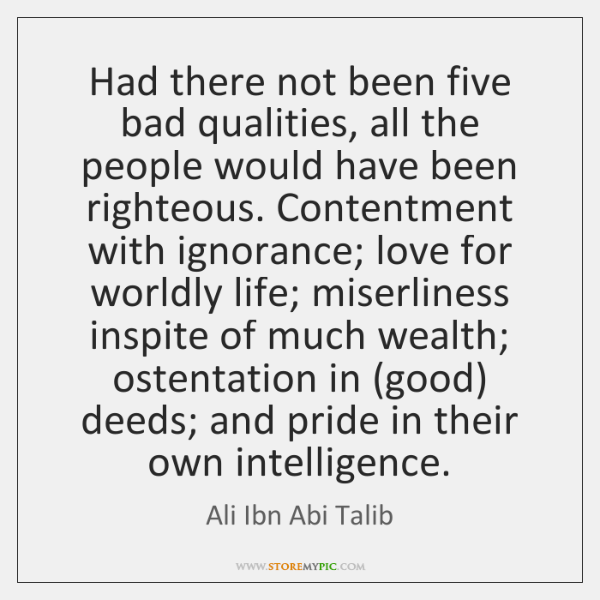 Had there not been five bad qualities, all the people would have ...