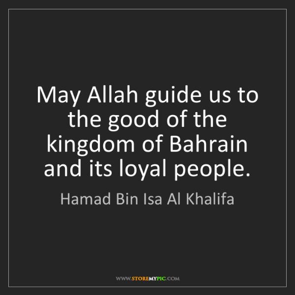 Hamad Bin Isa Al Khalifa: May Allah guide us to the good of the kingdom of Bahrain...